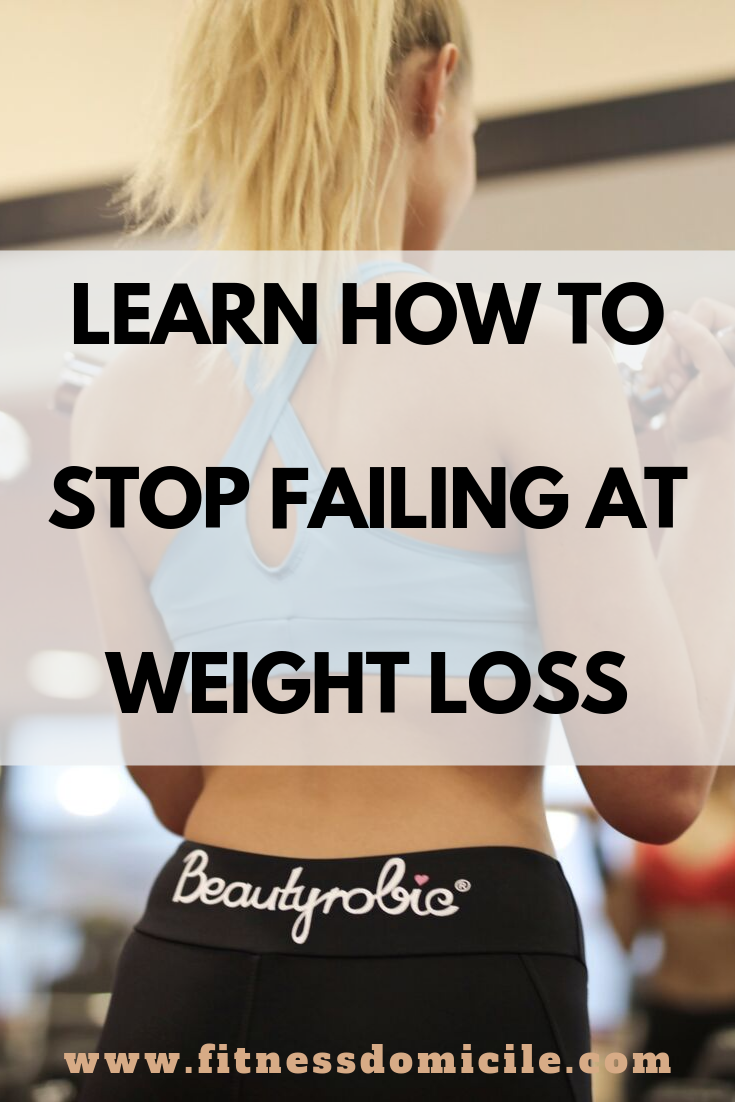 how to stop failing at weight loss